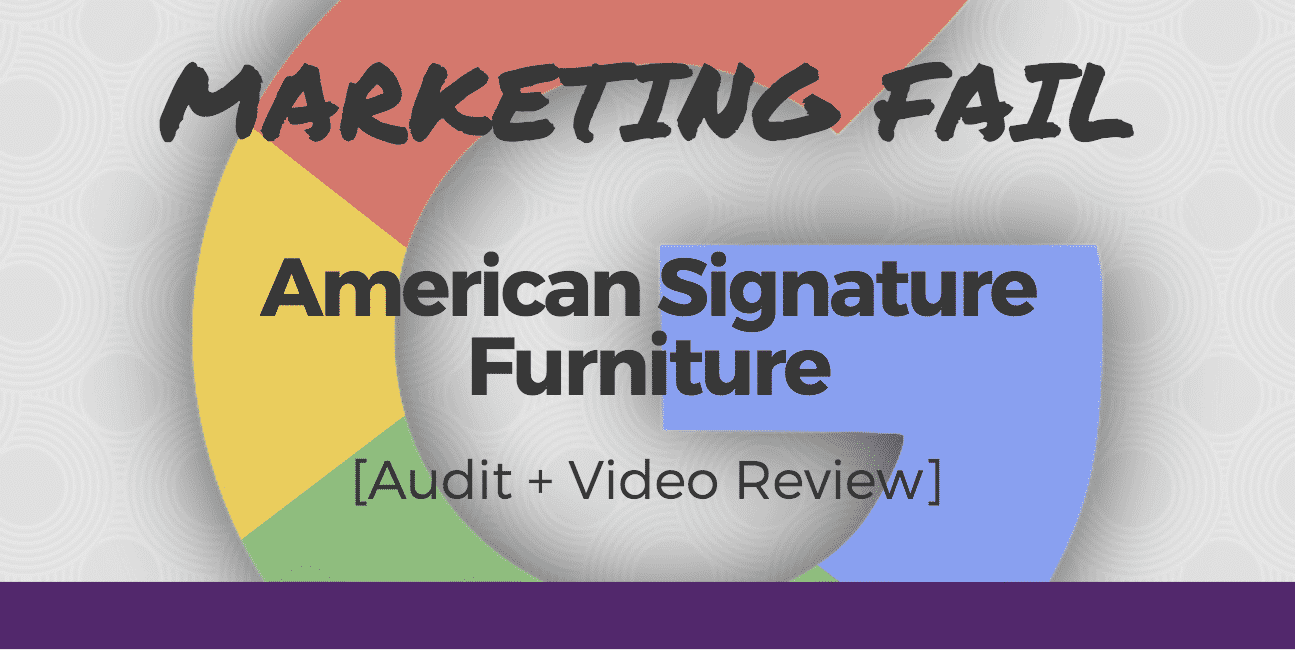Marketing Fail: American Signature Furniture AdWords Audit [+ New Video]