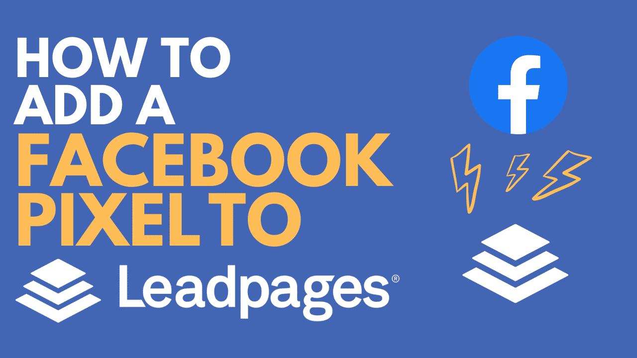 How to Add Facebook Pixel to LeadPages [Updated for the New Version]